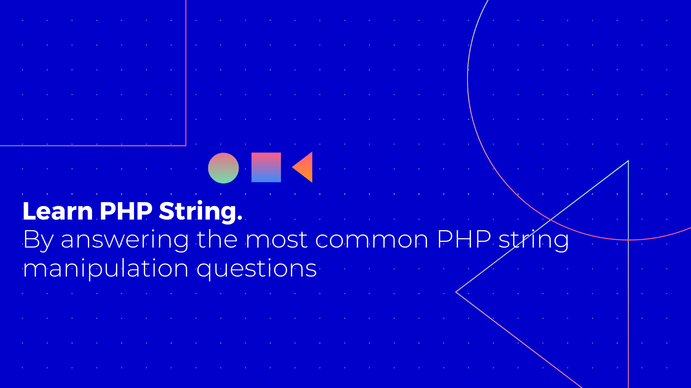 Learn PHP string by answering the most common string manipulation questions